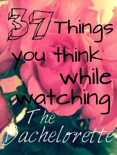 37 Things you think while watching The Bachelorette.