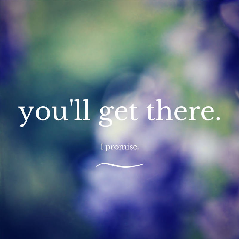 """You'll get there."""