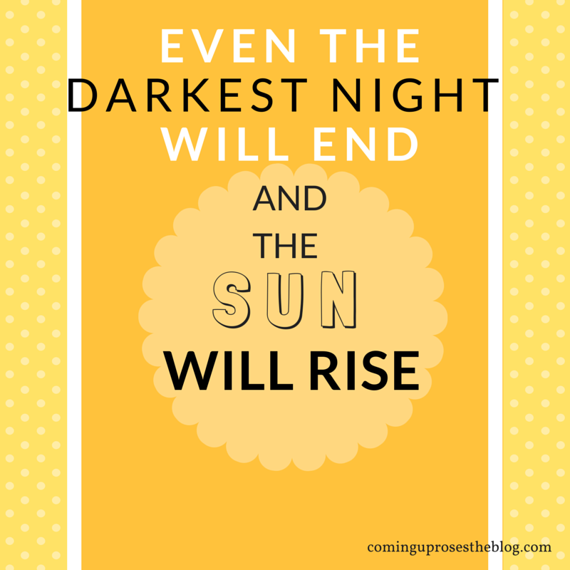 """Even the darkest night will end and the sun will rise"""