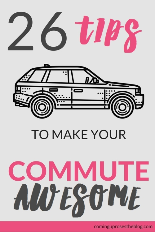 26 tips to make your commute awesome - Tips for commuters on Coming Up Roses