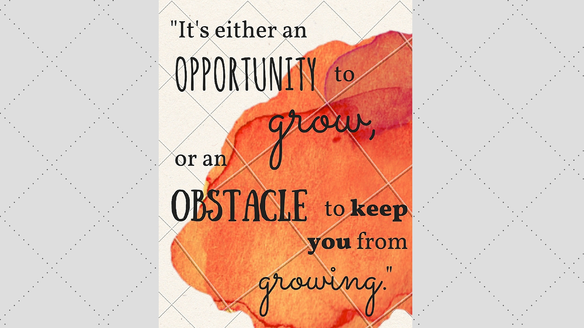 """It's an opportunity to grow, or an obstacle to keep you from growing."""