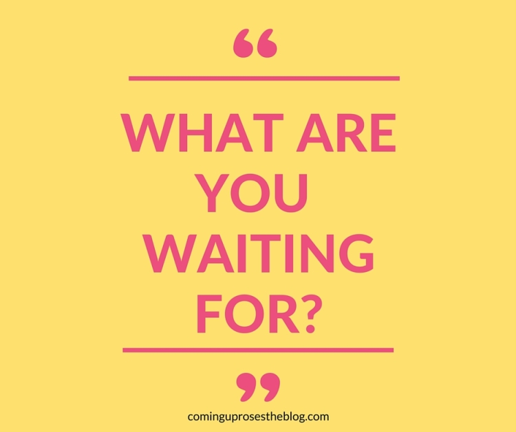 """What are you waiting for?"" 