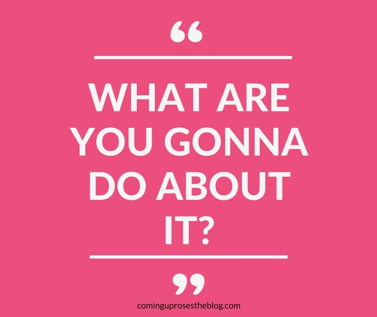 """What are you gonna do about it?"" 