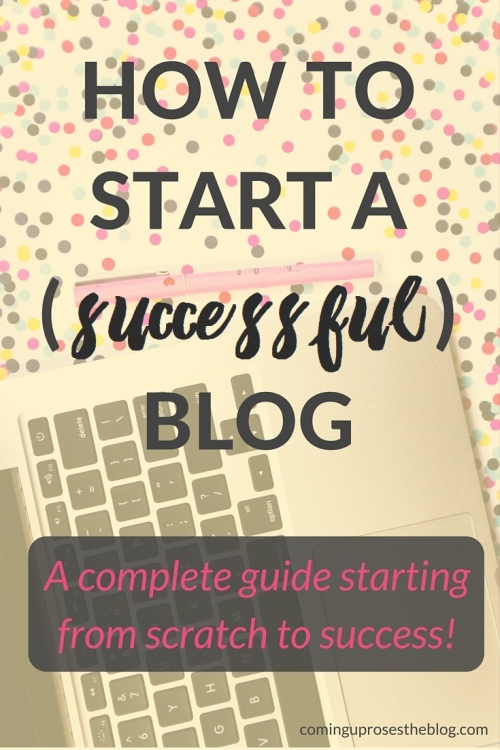 How to start a blog - A complete guide from scratch to success on Coming Up Roses!