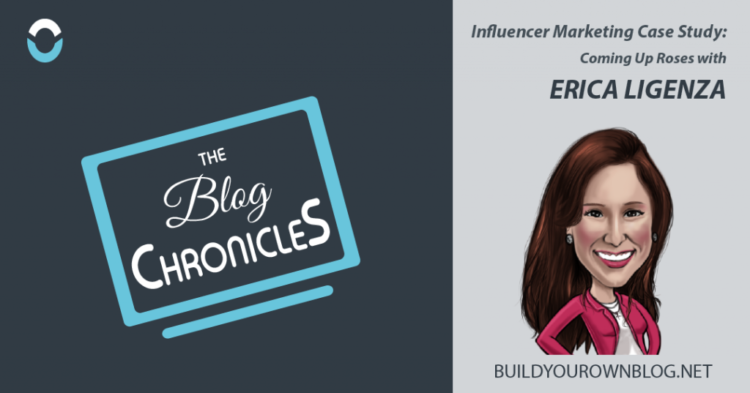 Build your Own Blog - Influencer Marketing Case Study on Erica Ligenza of Coming Up Roses