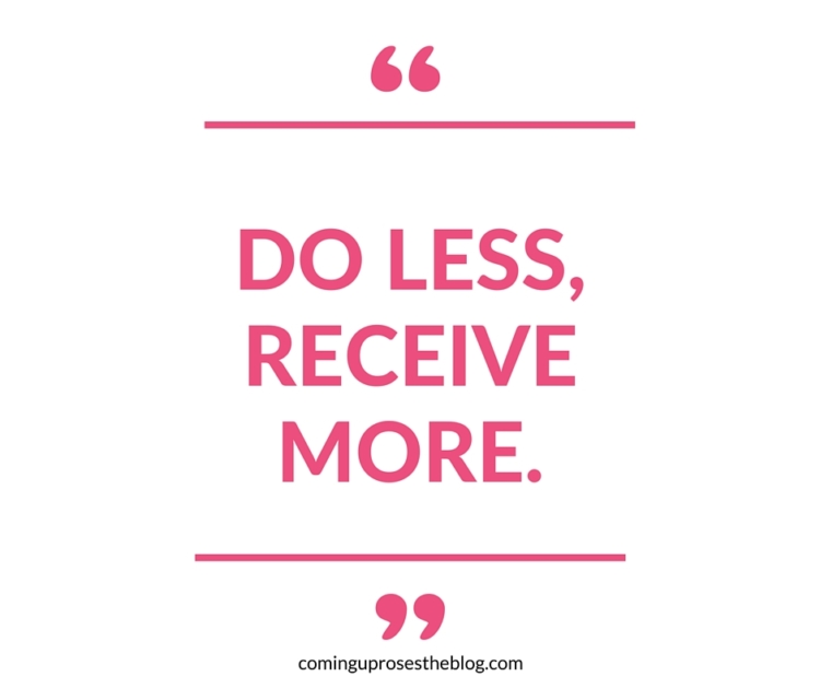 """Do less, Receive More."" - Monday Mantra on Coming Up Roses"