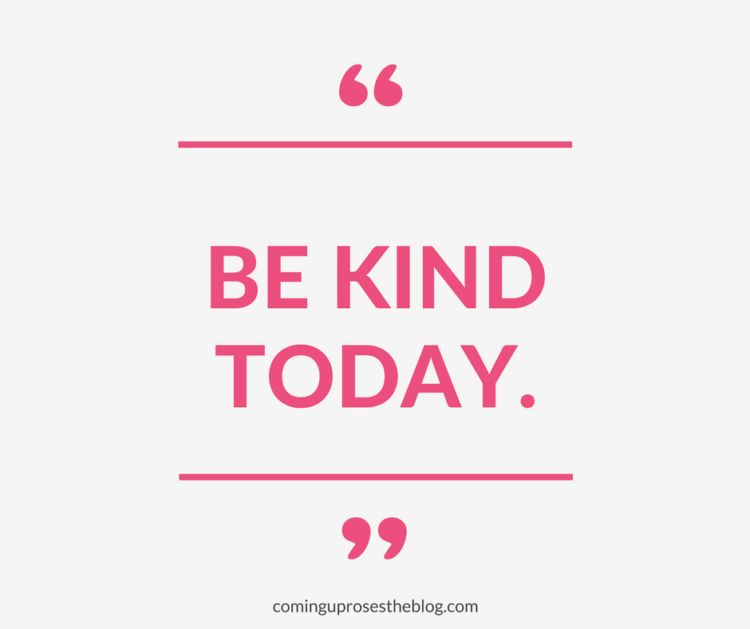 """Be Kind Today"" - Monday Mantra on Coming Up Roses"