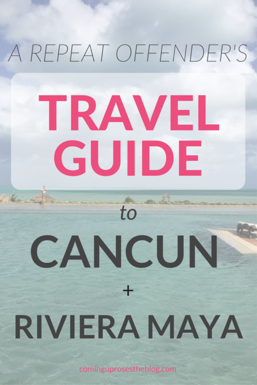 Riviera Maya + Cancun TRAVEL GUIDE from a repeat offender! - on Coming Up Roses