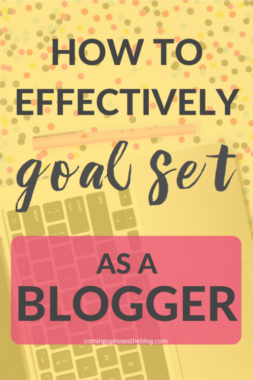 How to Effectively Goal Set as a Blogger in 2017 and beyond! - On Coming Up Roses