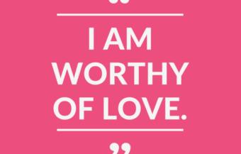 """I am Worthy of Love."""