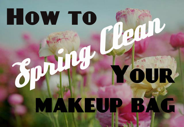 How to Spring Clean your Makeup Bag (and What's in Mine!)