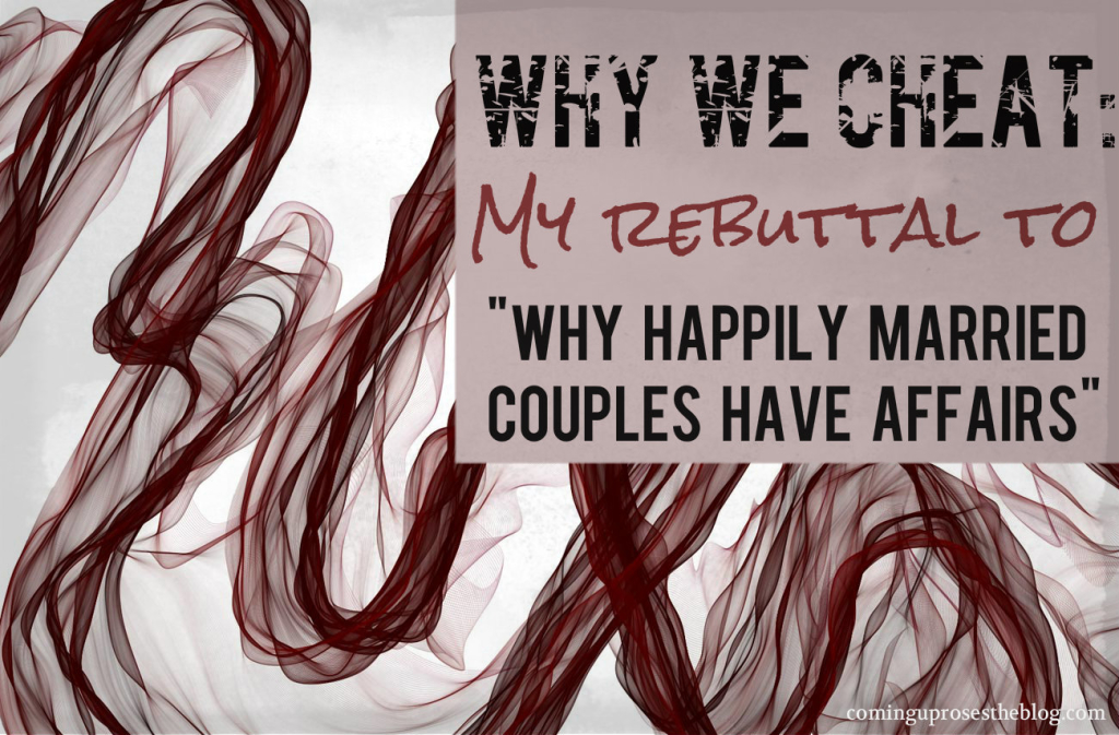 Why we Cheat: Why happily married people have affairs. [My Rebuttal]