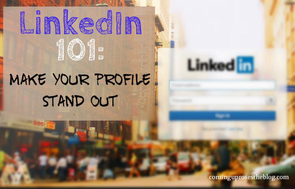 LinkedIn 101, Part 1: Making your profile stand out.