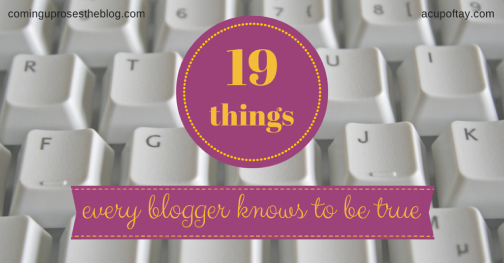 19 Things Every Blogger Knows to be True