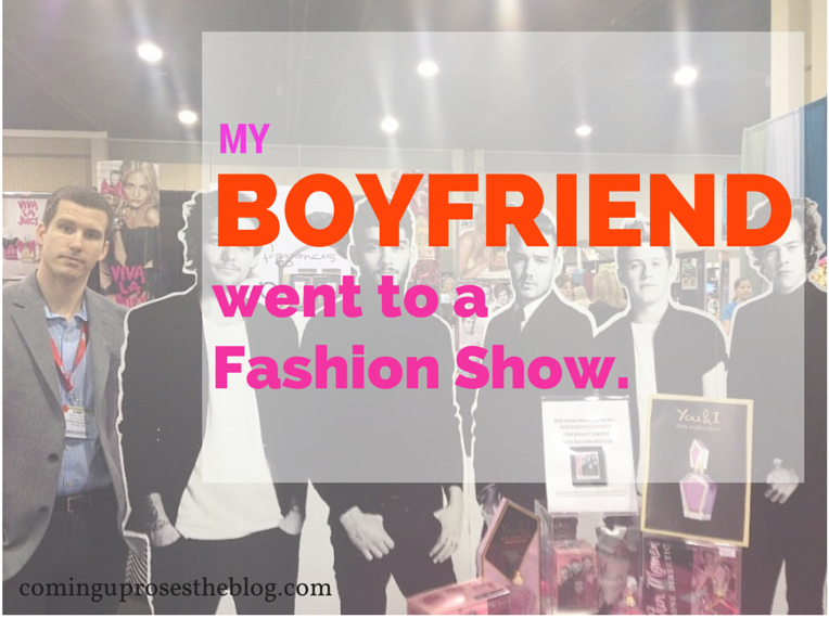 My Boyfriend went to a Fashion Show. (GUEST POST by Boyfriend!)