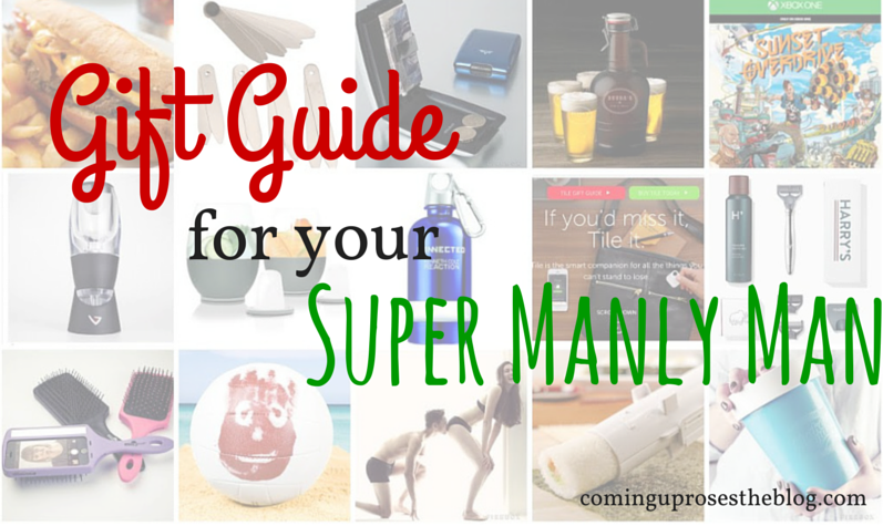 Gift Guide for your Super Manly Man (as told by Boyfriend)
