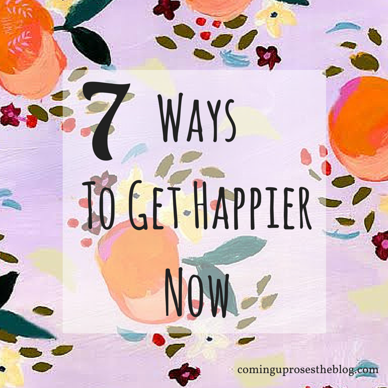 7 Ways to Get Happier Now