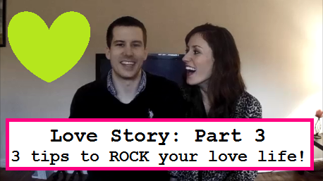 Love Story: Part 3 + 3 Tips to Maximize your Love Life