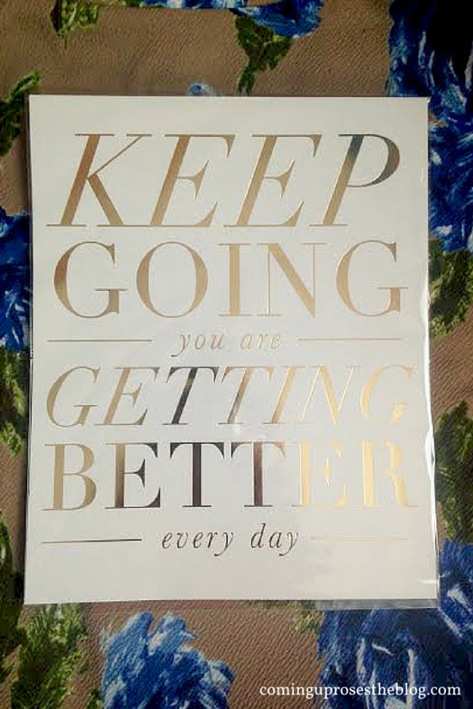 "Mantra for tougher days: ""Keep going. You are getting better everyday."""