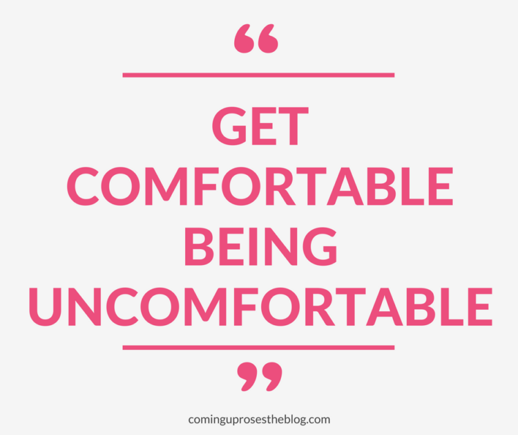 """Get comfortable being uncomfortable."" - Monday Mantra on Coming Up Roses"