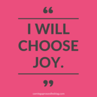 """I will choose joy."""