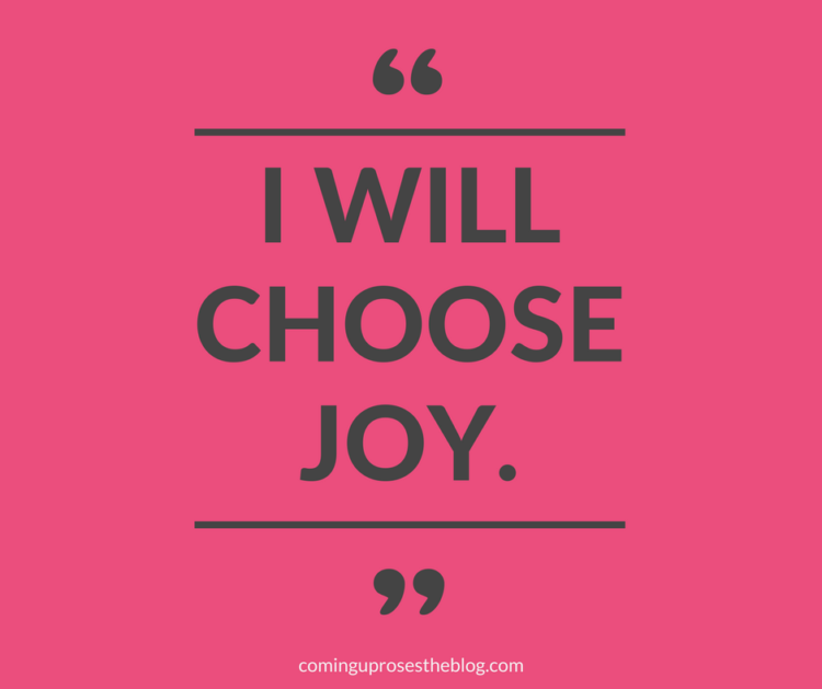 """I Will Choose Joy."" - Monday Mantra on Coming Up Roses"