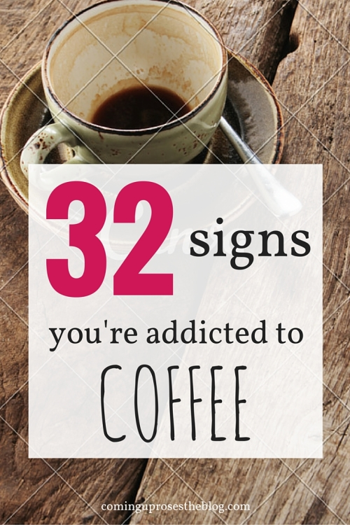 32 signs you're addicted to coffee.