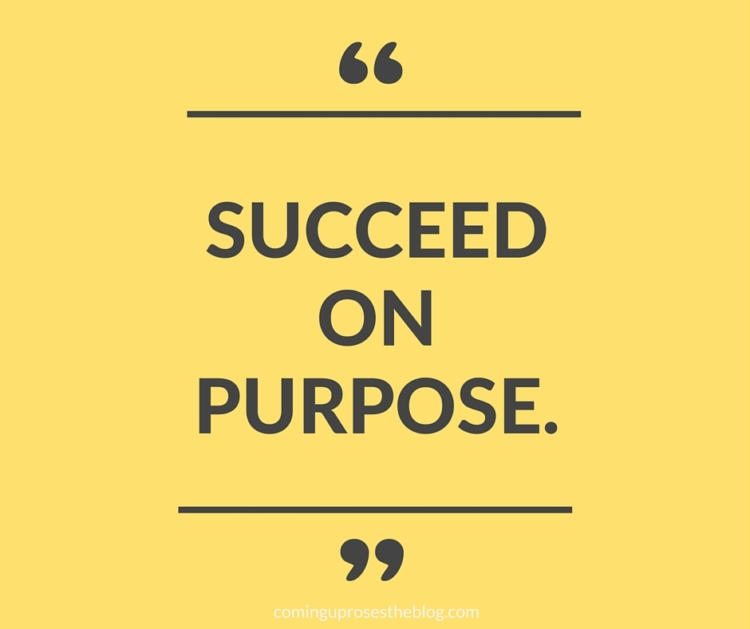 """Succeed on Purpose"" - Monday Mantra on Coming Up Roses"