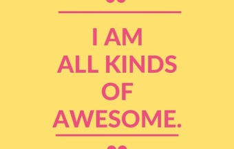 """""""I am all kinds of awesome."""""""