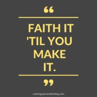"""Faith it 'til you Make it."""