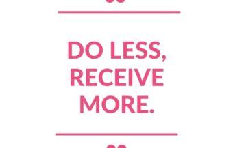 """Do less, receive more."""