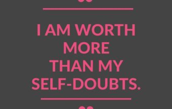"""""""I am worth more than my self-doubts."""""""
