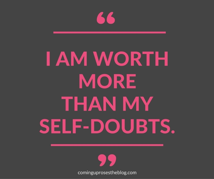 """I am worth more than my self-doubts. "" - Monday Mantra for instant inspiration, on Coming Up Roses"