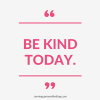 """Be kind today."""