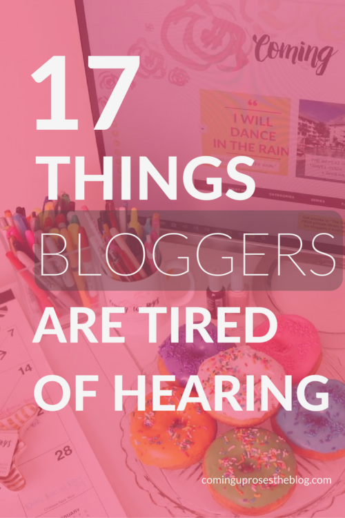 17 Things Bloggers are Tired of Hearing. Whether you are a blogger or know one...these ring so true! - on Coming Up Roses