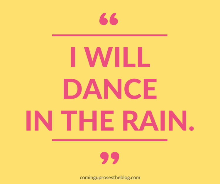 """I Will Dance in the Rain"" - Monday Mantra on Coming Up Roses"