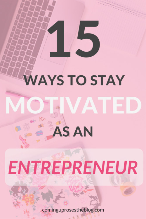 15 Ways to Stay Motivated as an Entrepreneur - Entrepreneur Motivation from a full time blogger, on Coming Up Roses