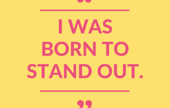 """I was Born to Stand Out."""