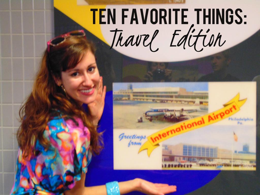 Ten Favorite Things: Travel Edition