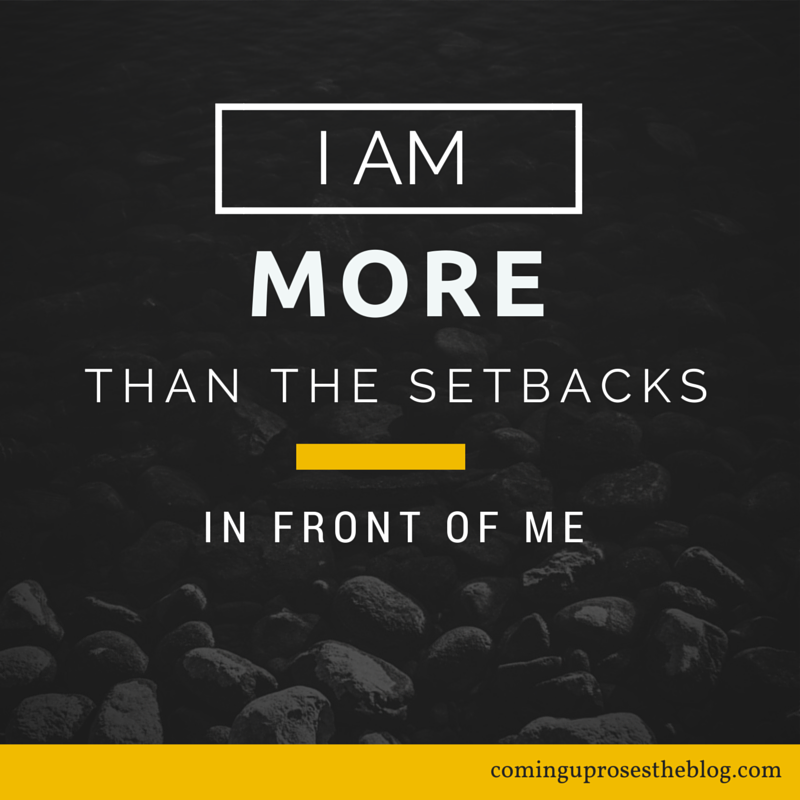 inspirational quote i am more than the setbacks in front of me