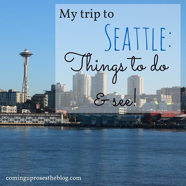 Seattle Trip Recap: Things to do in Seattle!