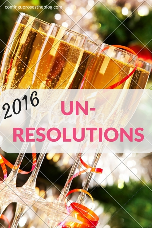 My Un-Resolutions for 2016.