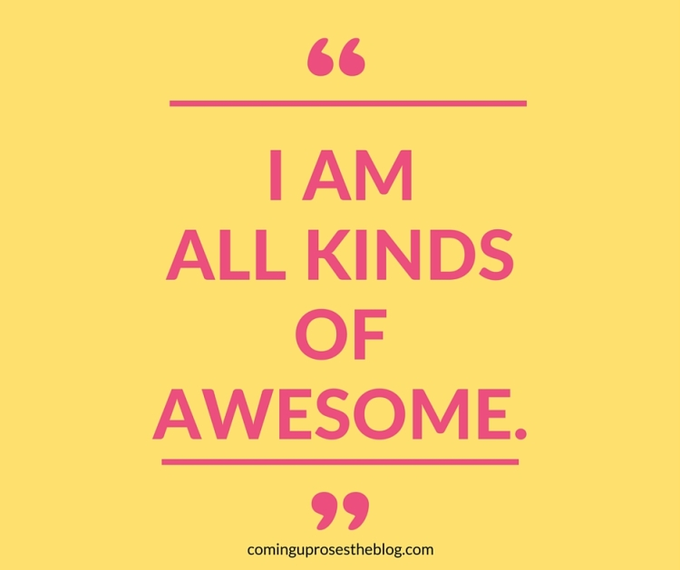 """I am all kinds of awesome."" - Monday Mantra on Coming Up Roses"