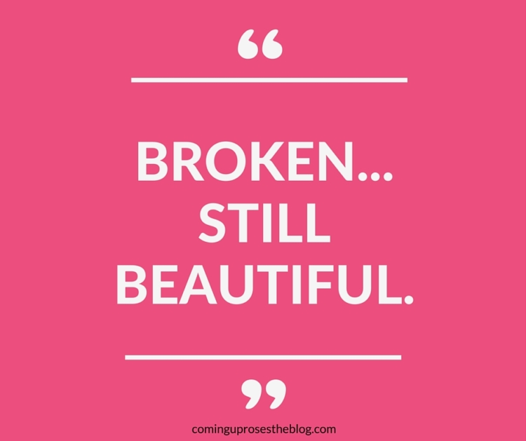"""Broken - still beautiful."" - A Monday Mantra on Coming Up Roses on why every rose has its thorn...and how you can still rock that."