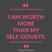 """I am worth more than my self-doubts."""