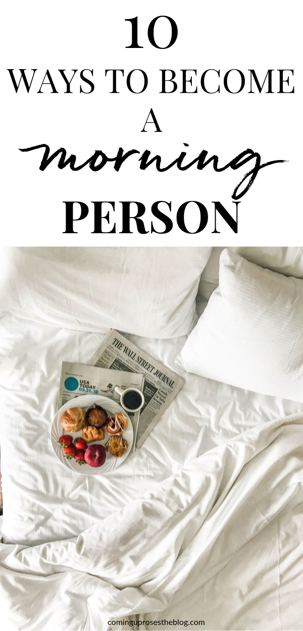 10 Ways to Become a Morning Person - How to make the most of mornings on Coming Up Roses
