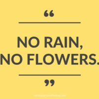 """""""No rain, No flowers."""""""