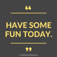 """""""Have Some Fun Today."""""""