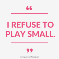 """I Refuse to Play Small."""