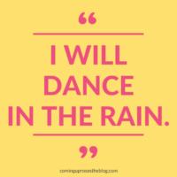 """""""I Will Dance in the Rain."""""""